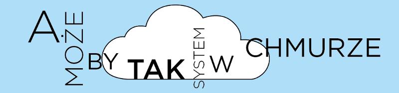 A może by tak system w chmurze?